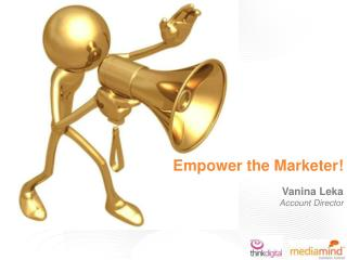 Empower the Marketer! Vanina Leka Account Director