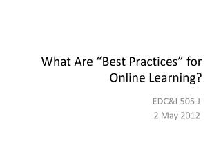 "What Are ""Best Practices"" for Online Learning?"