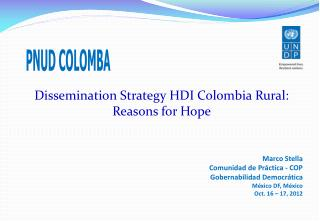 Dissemination Strategy  HDI Colombia  Rural:  Reasons for  Hope