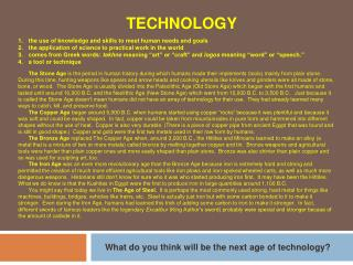 TECHNOLOGY the use of knowledge and skills to meet human needs and goals