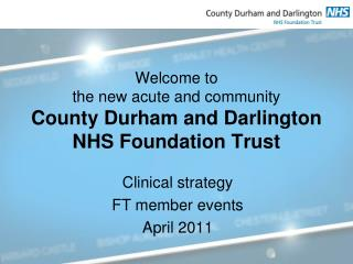 Welcome to  the new acute and community County Durham and Darlington NHS Foundation Trust