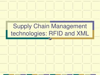 Supply Chain Management technologies: RFID and XML