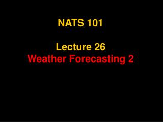NATS 101  Lecture 26 Weather Forecasting 2