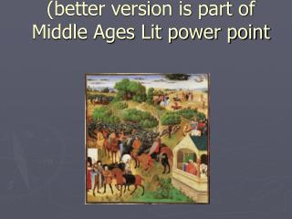 Song of Roland (better version is part of Middle Ages Lit power point