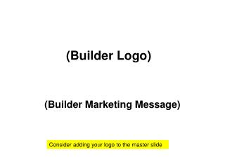 (Builder Marketing Message)