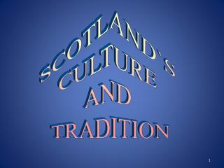 SCOTLAND`S  CULTURE  AND  TRADITION