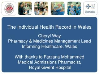 The Individual Health Record in Wales Cheryl Way Pharmacy & Medicines Management Lead