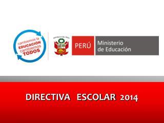 DIRECTIVA   ESCOLAR   2014