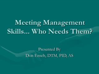 Meeting Management Skills... Who Needs Them?