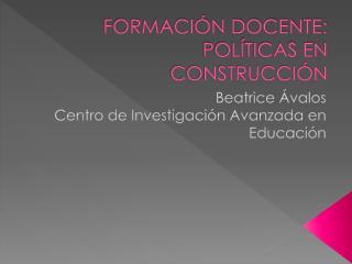 FORMACIÓN DOCENTE:  POLÍTICAS EN CONSTRUCCIÓN