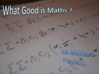What  Good  is  Maths ?