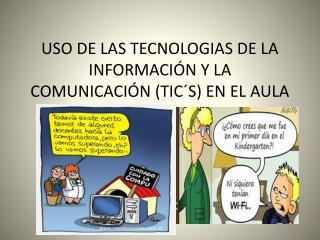 USO DE LAS TECNOLOGIAS DE LA INFORMACIÓN Y LA COMUNICACIÓN (TIC´S) EN EL AULA