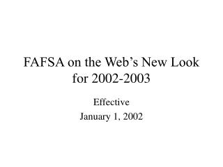 FAFSA on the Web�s New Look for 2002-2003