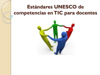 Estándares UNESCO de competencias en TIC para docentes