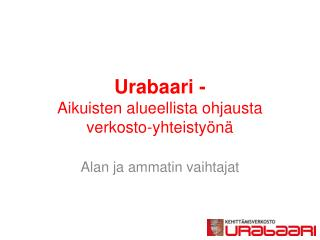 Urabaari -  Aikuisten alueellista ohjausta verkosto-yhteistyönä
