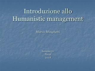 Introduzione allo Humanistic management Marco Minghetti  Lezione 11 Pavia   2008