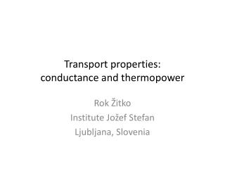 Transport properties:  conductance and  thermopower