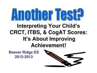 Interpreting Your Child's CRCT, ITBS, & CogAT Scores:  It's About Improving Achievement!