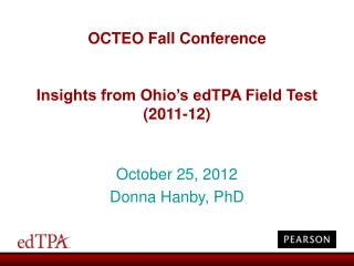 OCTEO Fall Conference Insights from Ohio's edTPA Field Test (2011-12)