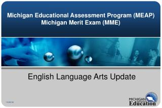 Michigan Educational Assessment Program (MEAP)  Michigan Merit Exam (MME)