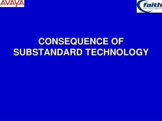 CONSEQUENCE OF SUBSTANDARD TECHNOLOGY