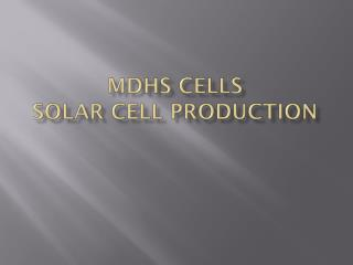 Mdhs  cells solar cell production