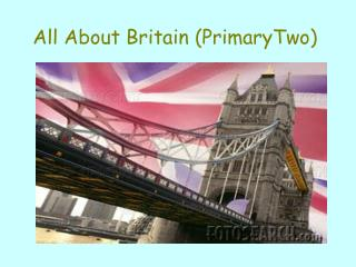 All About Britain (PrimaryTwo)