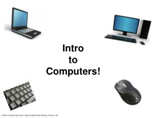 Intro  to Computers!
