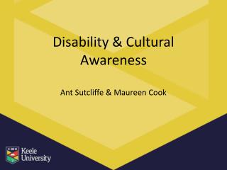 Disability & Cultural Awareness Ant Sutcliffe & Maureen Cook