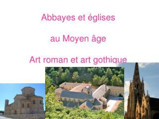 Abbayes et églises  au Moyen âge Art roman et art gothique