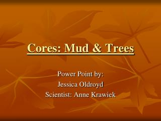 Cores: Mud & Trees