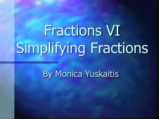 Fractions VI Simplifying Fractions