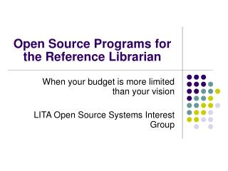 Open Source Programs for the Reference Librarian
