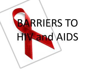 BARRIERS TO HIV and AIDS