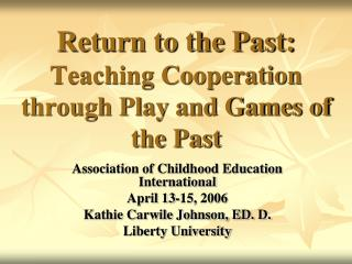 Return to the Past:  Teaching Cooperation through Play and Games of the Past
