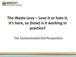 The Waste Levy � Love it or hate it, it�s here, so (how) is it working in practice?