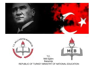 T.C.  Milli Eğitim  Bakanlığı   REPUBLIC OF TURKEY MINISTRY OF NATIONAL EDUCATION