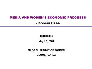 JOANNE LEE May 29, 2004 GLOBAL SUMMIT OF WOMEN SEOUL, KOREA