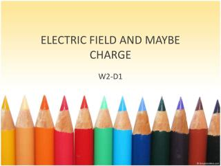 ELECTRIC FIELD AND MAYBE CHARGE