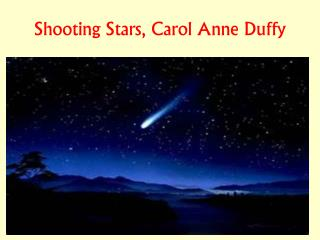"""shooting stars by carol ann duffy essay """"shooting stars,"""" by carol ann duffy is a poem that explores the theme of tragedy  through the writer's creation of haunting imagery and tells a."""