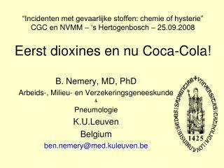 B. Nemery, MD, PhD Arbeids-, Milieu- en Verzekeringsgeneeskunde & Pneumologie K.U.Leuven Belgium