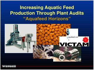 "Increasing Aquatic Feed Production Through Plant Audits ""Aquafeed Horizons"""