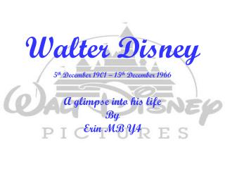 Walter Disney 5 th December 1901 � 15 th  December 1966