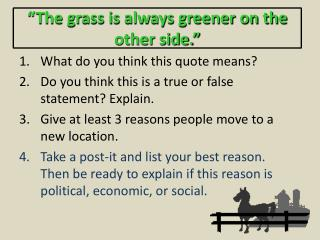 """The grass is always greener on the other side."""