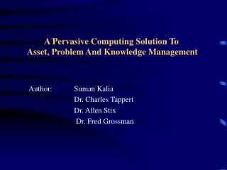 A Pervasive Computing Solution To  Asset, Problem And Knowledge Management