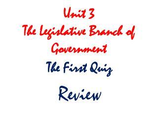 Unit 3 The Legislative Branch of Government