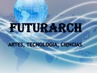 FUTURARCH ARTES, TECNOLOGIA, CIENCIAS