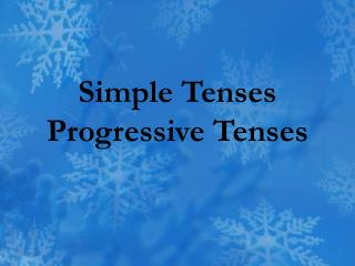 Simple Tenses Progressive Tenses