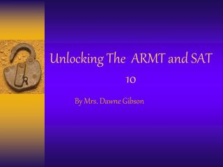 Unlocking The  ARMT and SAT 10