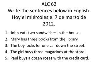 ALC  62  Write  the sentences below in English. Hoy el  miércoles el  7  de  marzo  de  2012.